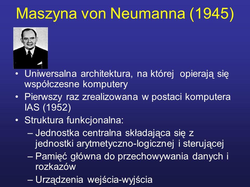 Maszyna von Neumanna (1945) Uniwersalna architektura, na której opierają się współczesne komputery Pierwszy raz zrealizowana w postaci komputera IAS (
