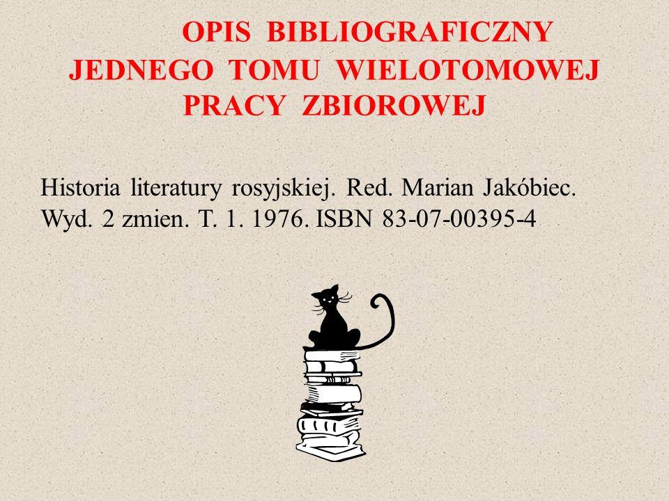 OPIS BIBLIOGRAFICZNY JEDNEGO TOMU WIELOTOMOWEJ PRACY ZBIOROWEJ Historia literatury rosyjskiej. Red. Marian Jakóbiec. Wyd. 2 zmien. T. 1. 1976. ISBN 83