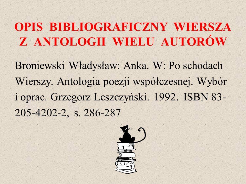 OPIS BIBLIOGRAFICZNY WIERSZA Z ANTOLOGII WIELU AUTORÓW Broniewski Władysław: Anka. W: Po schodach Wierszy. Antologia poezji współczesnej. Wybór i opra