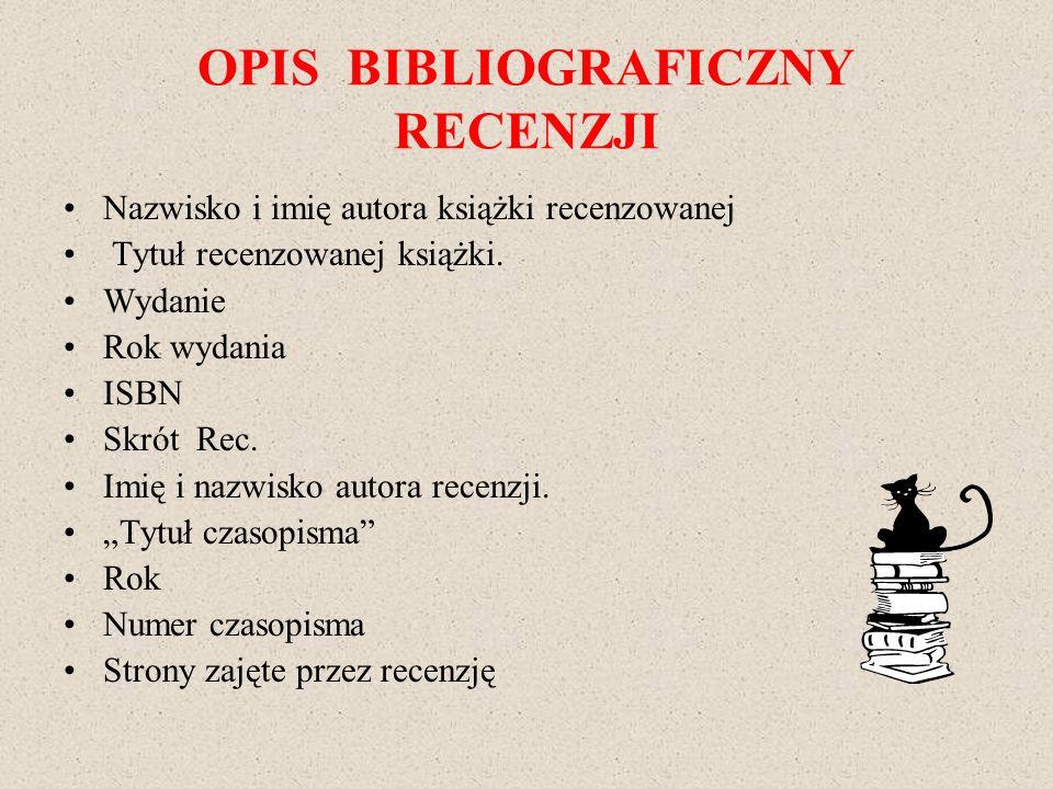 OPIS BIBLIOGRAFICZNY RECENZJI Nazwisko i imię autora książki recenzowanej Tytuł recenzowanej książki. Wydanie Rok wydania ISBN Skrót Rec. Imię i nazwi