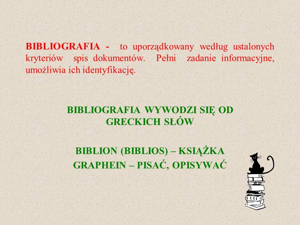 BIBLIOGRAFIA - to uporządkowany według ustalonych kryteriów spis dokumentów. Pełni zadanie informacyjne, umożliwia ich identyfikację. BIBLIOGRAFIA WYW