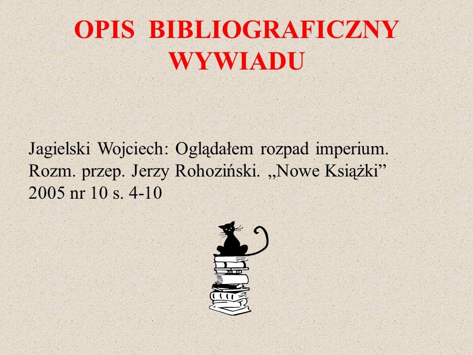 OPIS BIBLIOGRAFICZNY WYWIADU Jagielski Wojciech: Oglądałem rozpad imperium. Rozm. przep. Jerzy Rohoziński. Nowe Książki 2005 nr 10 s. 4-10