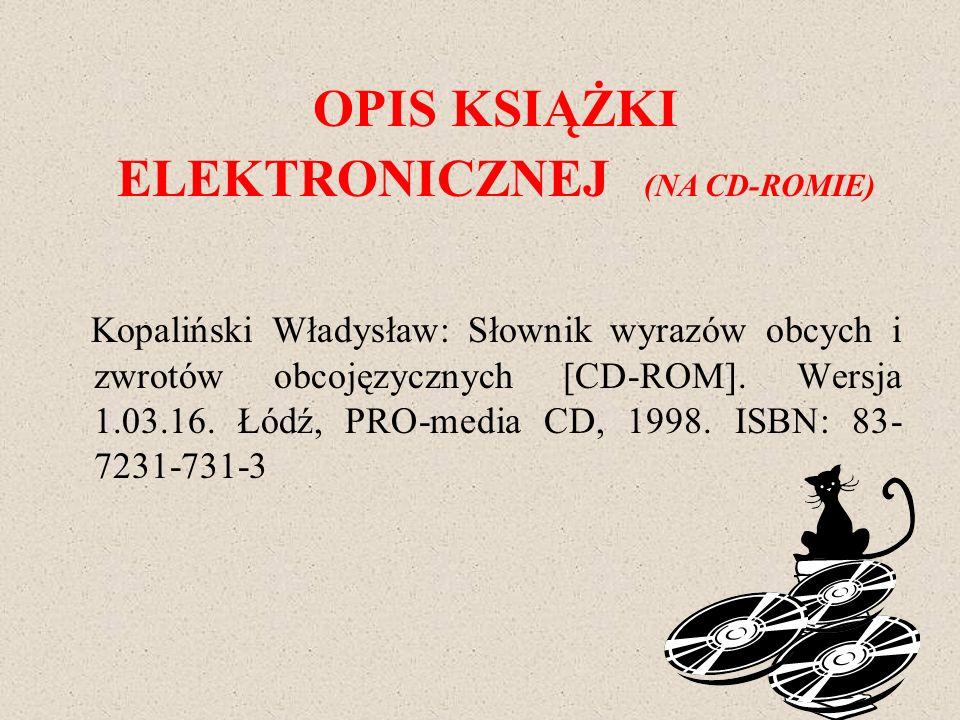 Kopaliński Władysław: Słownik wyrazów obcych i zwrotów obcojęzycznych [CD-ROM]. Wersja 1.03.16. Łódź, PRO-media CD, 1998. ISBN: 83- 7231-731-3 OPIS KS