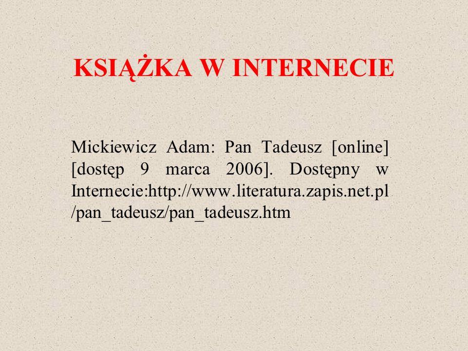 KSIĄŻKA W INTERNECIE Mickiewicz Adam: Pan Tadeusz [online] [dostęp 9 marca 2006]. Dostępny w Internecie:http://www.literatura.zapis.net.pl /pan_tadeus