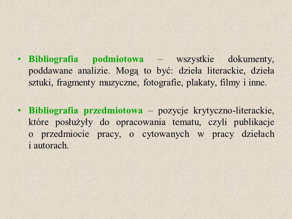 Bibliografia podmiotowa – wszystkie dokumenty, poddawane analizie. Mogą to być: dzieła literackie, dzieła sztuki, fragmenty muzyczne, fotografie, plak