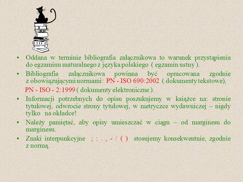 Oddana w terminie bibliografia załącznikowa to warunek przystąpienia do egzaminu maturalnego z języka polskiego ( egzamin ustny ). Bibliografia załącz