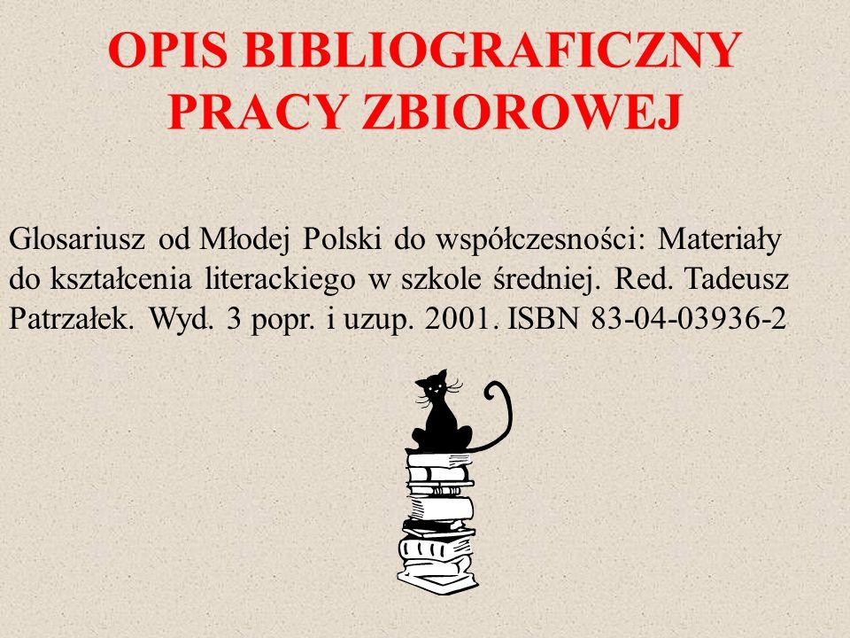 OPIS BIBLIOGRAFICZNY PRACY ZBIOROWEJ Glosariusz od Młodej Polski do współczesności: Materiały do kształcenia literackiego w szkole średniej. Red. Tade