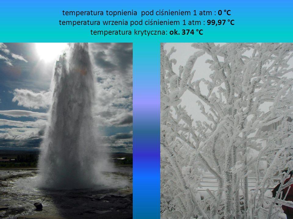 temperatura topnienia pod ciśnieniem 1 atm : 0 °C temperatura wrzenia pod ciśnieniem 1 atm : 99,97 °C temperatura krytyczna: ok.