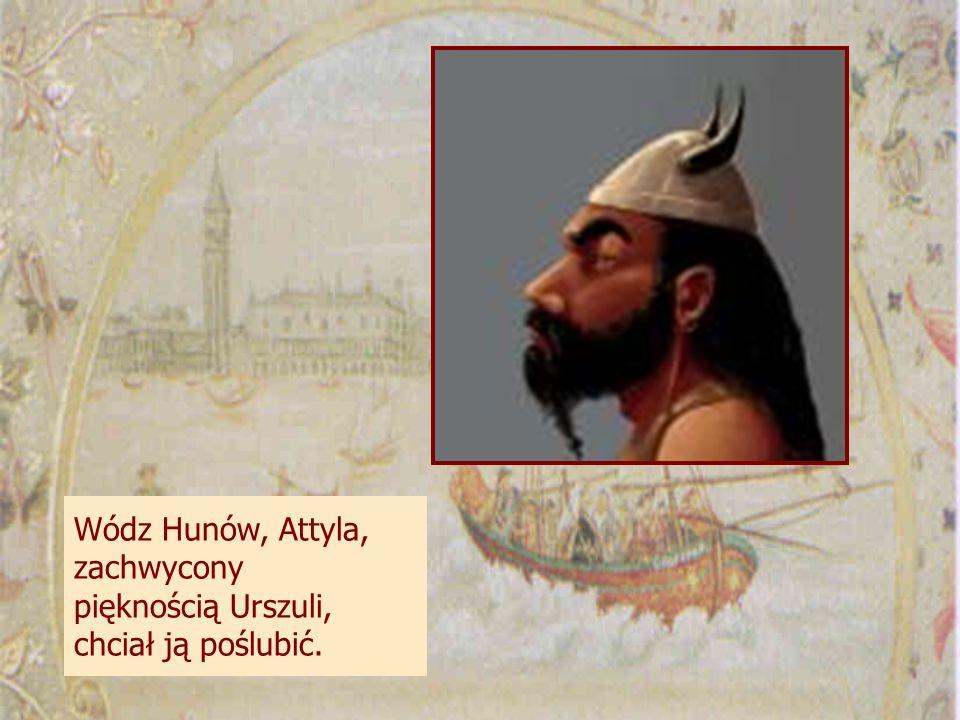 Wódz Hunów, Attyla, zachwycony pięknością Urszuli, chciał ją poślubić.