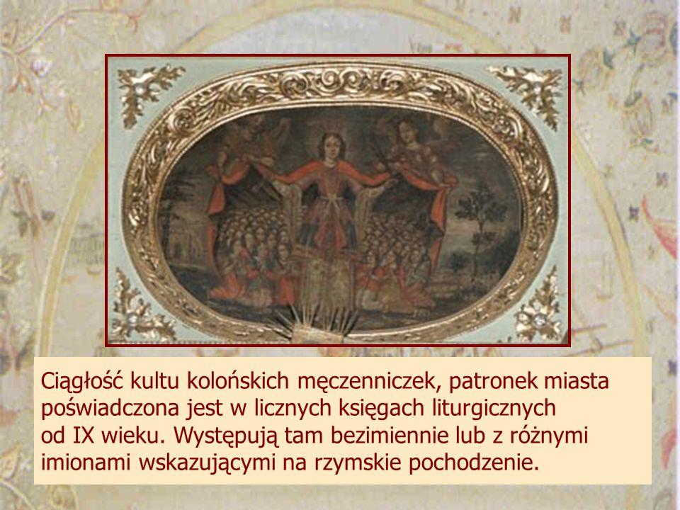Ciągłość kultu kolońskich męczenniczek, patronek miasta poświadczona jest w licznych księgach liturgicznych od IX wieku.