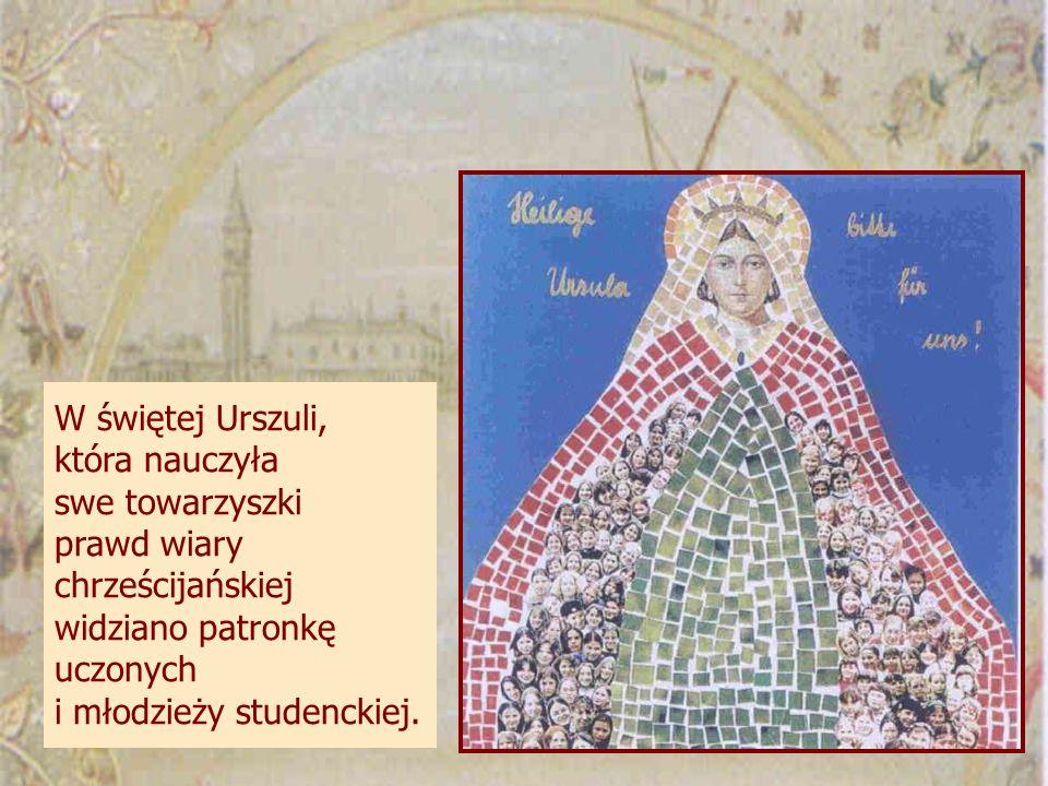 W świętej Urszuli, która nauczyła swe towarzyszki prawd wiary chrześcijańskiej widziano patronkę uczonych i młodzieży studenckiej.