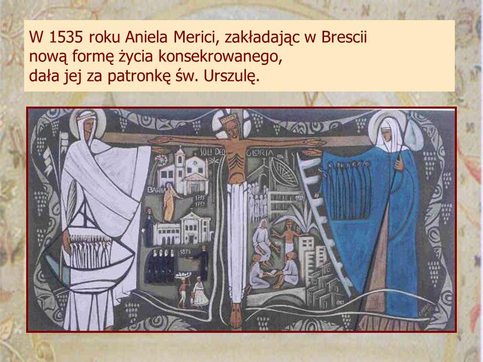 W 1535 roku Aniela Merici, zakładając w Brescii nową formę życia konsekrowanego, dała jej za patronkę św.
