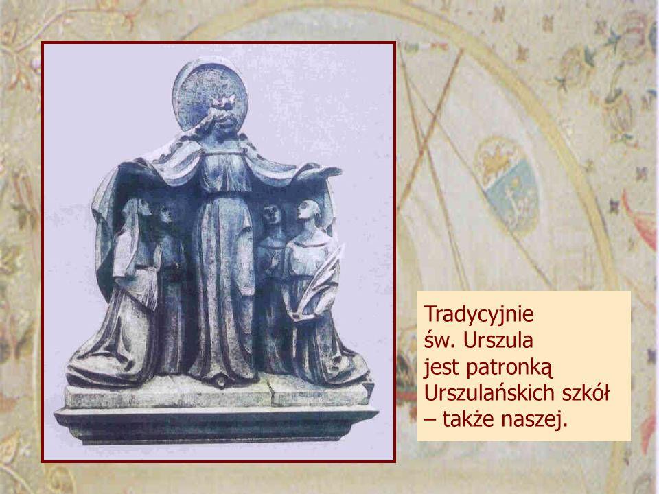Tradycyjnie św. Urszula jest patronką Urszulańskich szkół – także naszej.