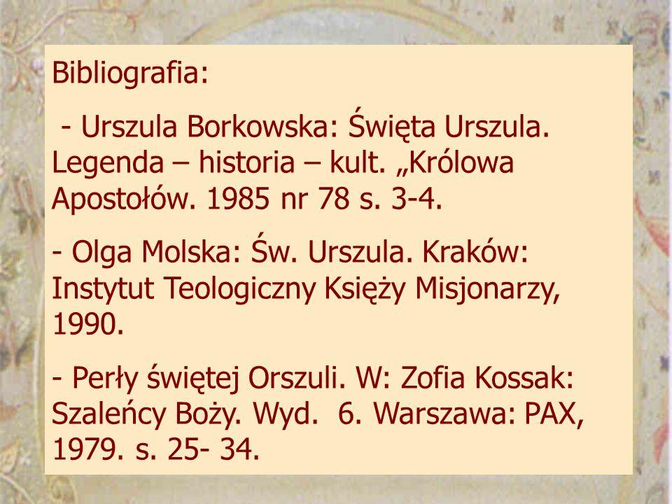 Bibliografia: - Urszula Borkowska: Święta Urszula.