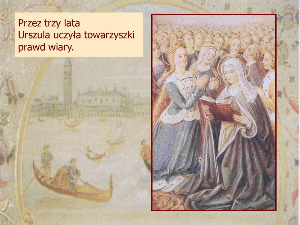 Przez trzy lata Urszula uczyła towarzyszki prawd wiary.