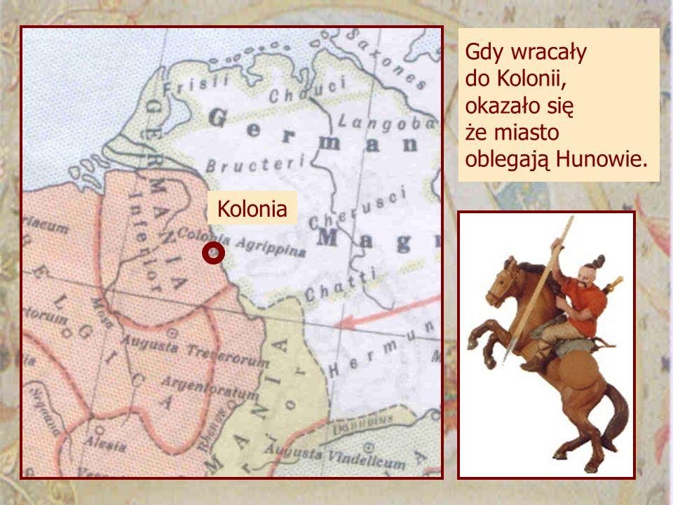 Gdy wracały do Kolonii, okazało się że miasto oblegają Hunowie. Kolonia