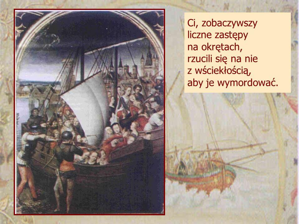 Ci, zobaczywszy liczne zastępy na okrętach, rzucili się na nie z wściekłością, aby je wymordować.