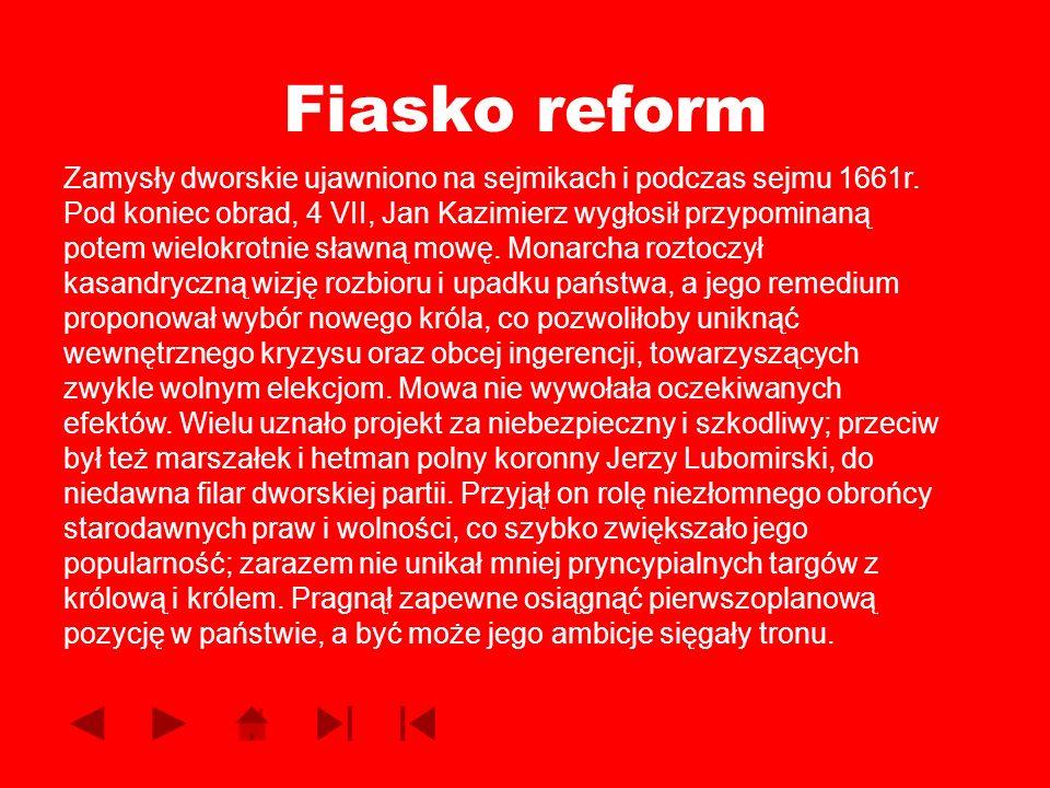 Fiasko reform Zamysły dworskie ujawniono na sejmikach i podczas sejmu 1661r. Pod koniec obrad, 4 VII, Jan Kazimierz wygłosił przypominaną potem wielok