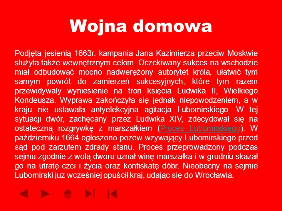 Wojna domowa Podjęta jesienią 1663r. kampania Jana Kazimierza przeciw Moskwie służyła także wewnętrznym celom. Oczekiwany sukces na wschodzie miał odb