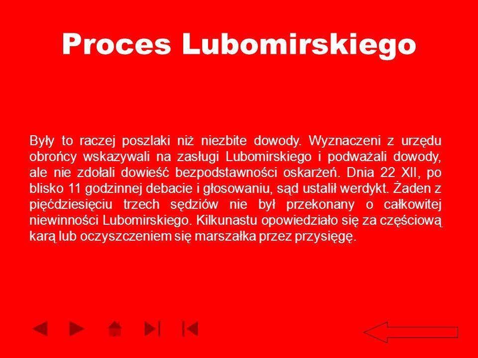 Proces Lubomirskiego Były to raczej poszlaki niż niezbite dowody. Wyznaczeni z urzędu obrońcy wskazywali na zasługi Lubomirskiego i podważali dowody,