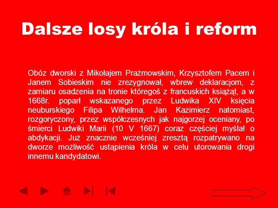 Dalsze losy króla i reform Obóz dworski z Mikołajem Prażmowskim, Krzysztofem Pacem i Janem Sobieskim nie zrezygnował, wbrew deklaracjom, z zamiaru osa