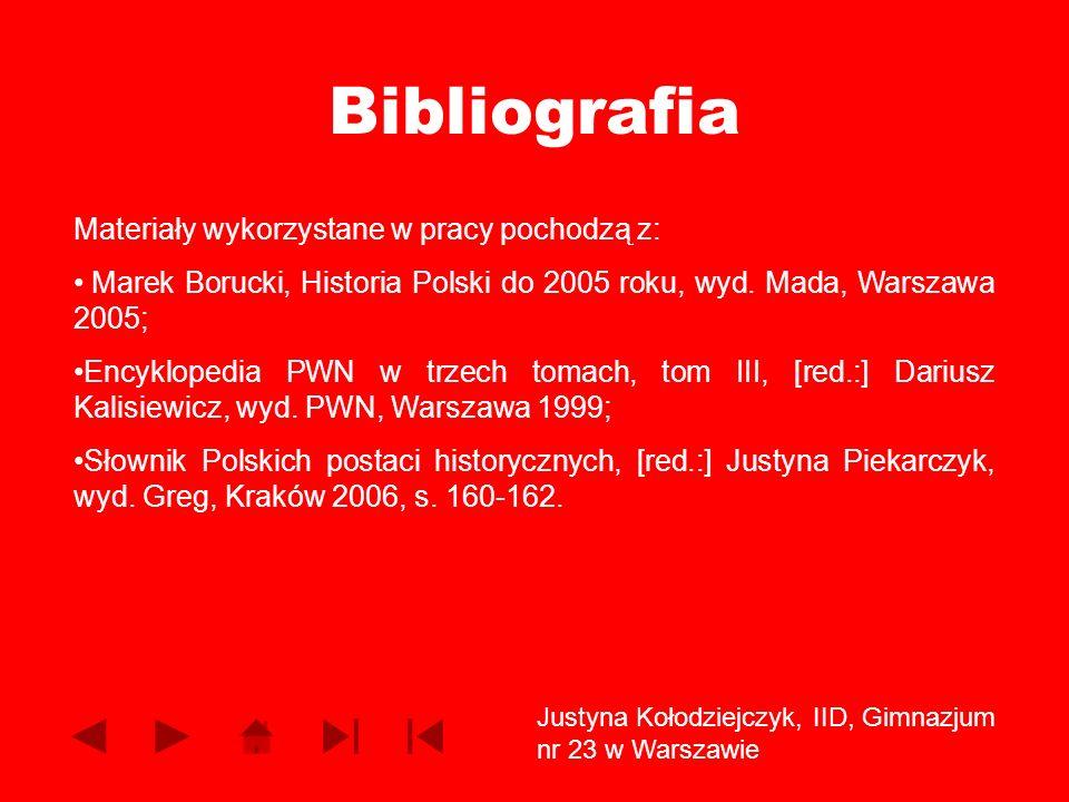 Bibliografia Materiały wykorzystane w pracy pochodzą z: Marek Borucki, Historia Polski do 2005 roku, wyd. Mada, Warszawa 2005; Encyklopedia PWN w trze