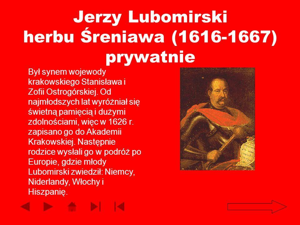 Jerzy Lubomirski herbu Śreniawa (1616-1667) prywatnie Był synem wojewody krakowskiego Stanisława i Zofii Ostrogórskiej. Od najmłodszych lat wyróżniał