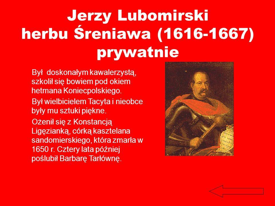 Jerzy Lubomirski herbu Śreniawa (1616-1667) prywatnie Był doskonałym kawalerzystą, szkolił się bowiem pod okiem hetmana Koniecpolskiego. Był wielbicie