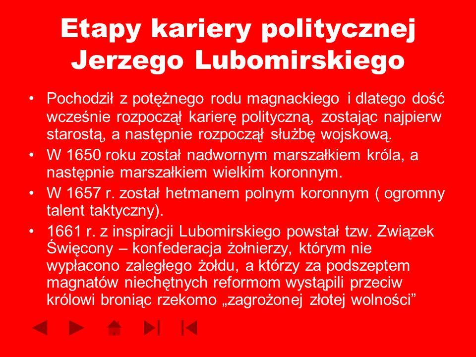 Etapy kariery politycznej Jerzego Lubomirskiego Pochodził z potężnego rodu magnackiego i dlatego dość wcześnie rozpoczął karierę polityczną, zostając