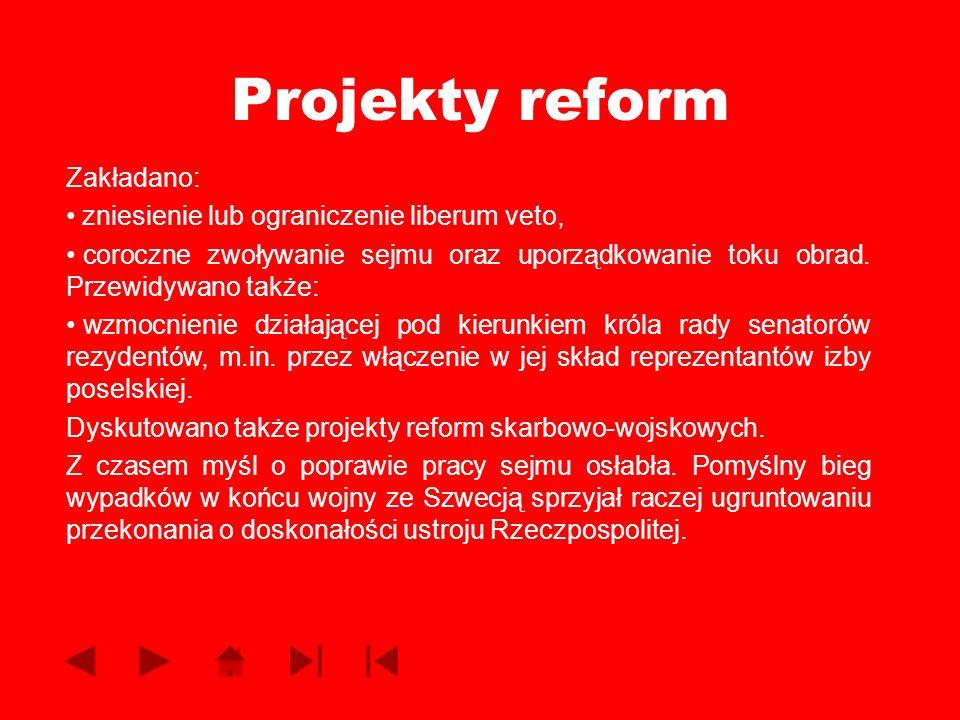 Projekty reform Zakładano: zniesienie lub ograniczenie liberum veto, coroczne zwoływanie sejmu oraz uporządkowanie toku obrad. Przewidywano także: wzm