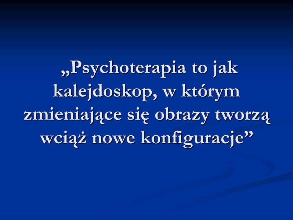 Psychoterapia to jak kalejdoskop, w którym zmieniające się obrazy tworzą wciąż nowe konfiguracje Psychoterapia to jak kalejdoskop, w którym zmieniając