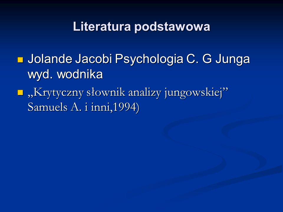 Literatura podstawowa Jolande Jacobi Psychologia C. G Junga wyd. wodnika Jolande Jacobi Psychologia C. G Junga wyd. wodnika Krytyczny słownik analizy