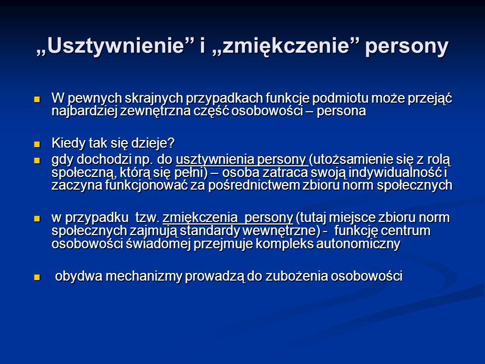 Usztywnienie i zmiękczenie persony W pewnych skrajnych przypadkach funkcje podmiotu może przejąć najbardziej zewnętrzna część osobowości – persona W p