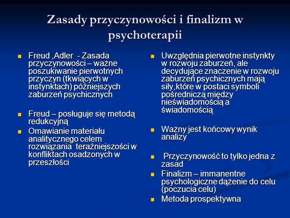 Zasady przyczynowości i finalizm w psychoterapii Freud,Adler - Zasada przyczynowości – ważne poszukiwanie pierwotnych przyczyn (tkwiących w instynktac