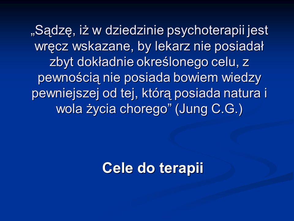 Sądzę, iż w dziedzinie psychoterapii jest wręcz wskazane, by lekarz nie posiadał zbyt dokładnie określonego celu, z pewnością nie posiada bowiem wiedz