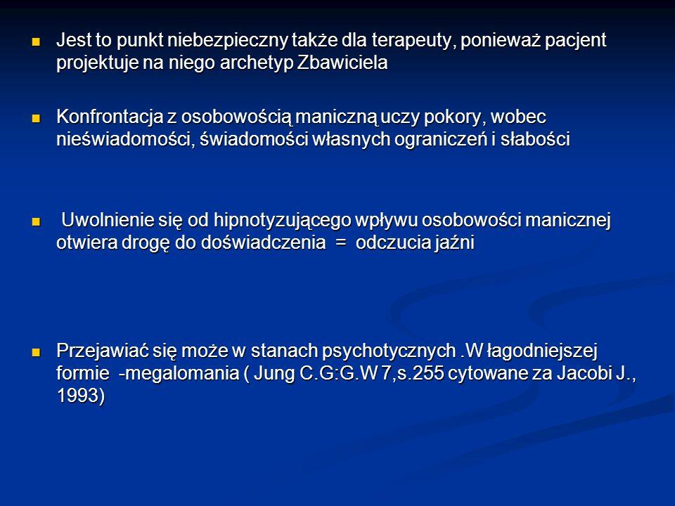 Jest to punkt niebezpieczny także dla terapeuty, ponieważ pacjent projektuje na niego archetyp Zbawiciela Jest to punkt niebezpieczny także dla terape