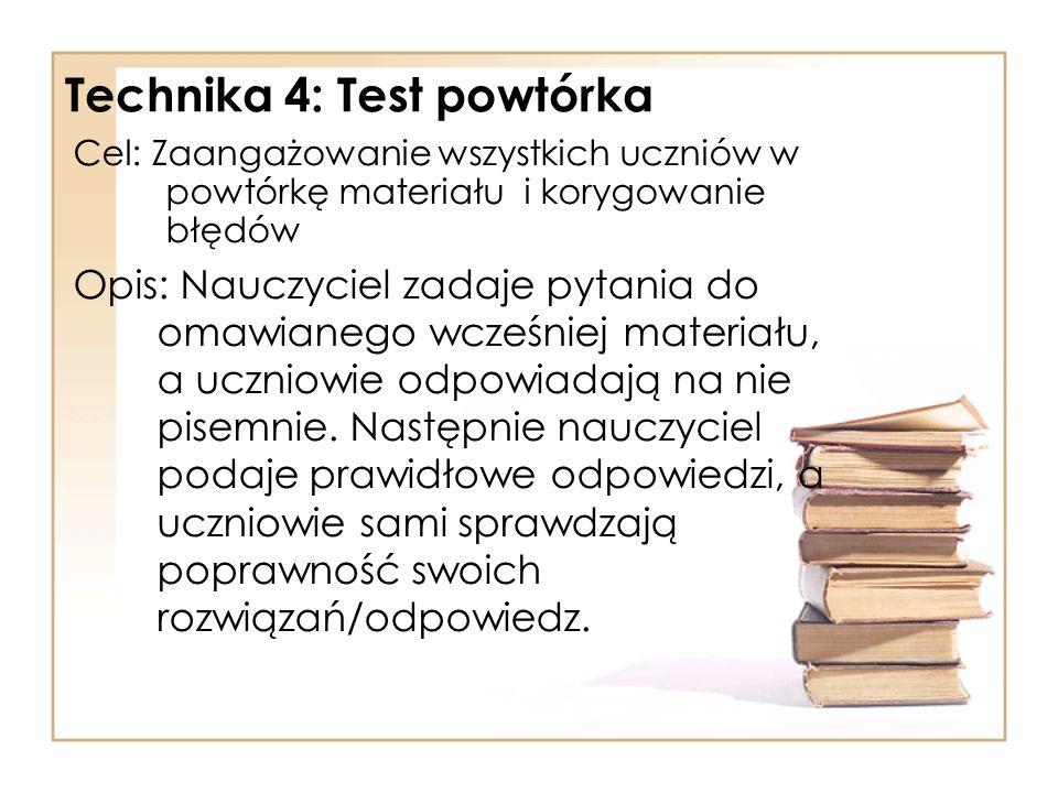 Technika 4: Test powtórka Cel: Zaangażowanie wszystkich uczniów w powtórkę materiału i korygowanie błędów Opis: Nauczyciel zadaje pytania do omawianeg