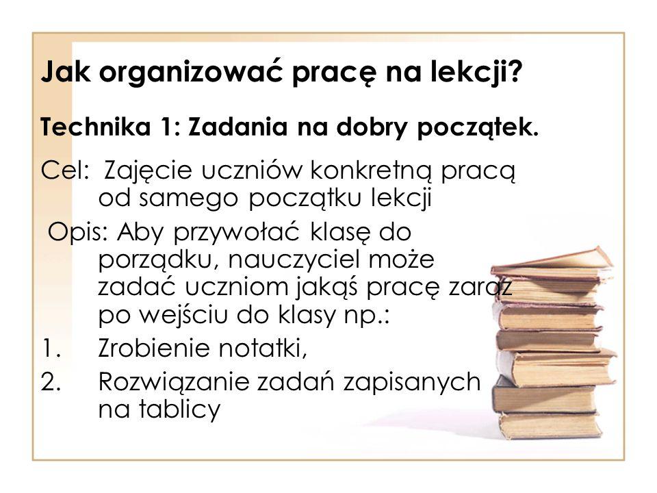Jak organizować pracę na lekcji? Cel: Zajęcie uczniów konkretną pracą od samego początku lekcji Opis: Aby przywołać klasę do porządku, nauczyciel może