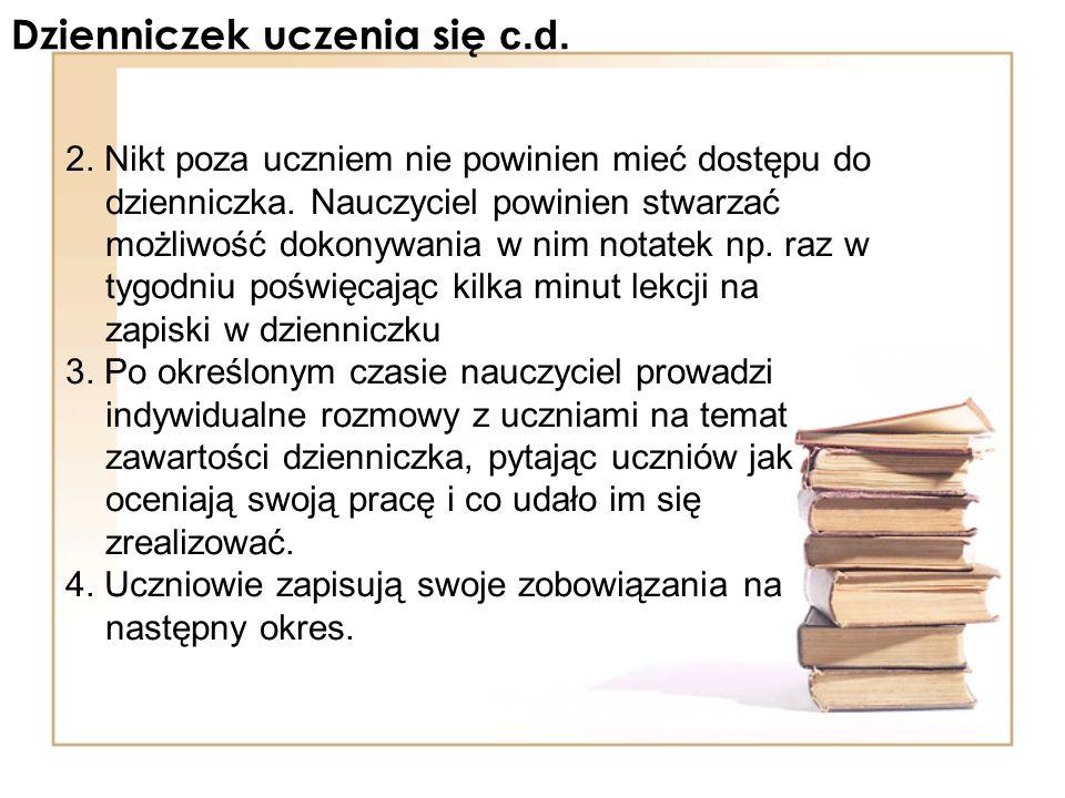 Dzienniczek uczenia się c.d. 2. Nikt poza uczniem nie powinien mieć dostępu do dzienniczka. Nauczyciel powinien stwarzać możliwość dokonywania w nim n