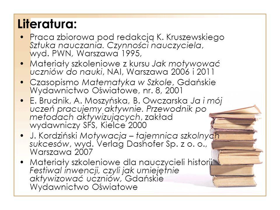 Literatura: Praca zbiorowa pod redakcją K. Kruszewskiego Sztuka nauczania. Czynności nauczyciela, wyd. PWN, Warszawa 1995, Materiały szkoleniowe z kur