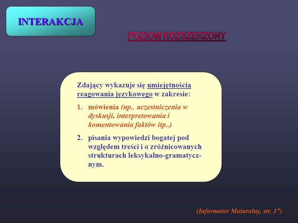 INTERAKCJA Zdający wykazuje się umiejętnością reagowania językowego w zakresie: 1.mówienia (np.. uczestniczenia w dyskusji, interpretowania i komentow