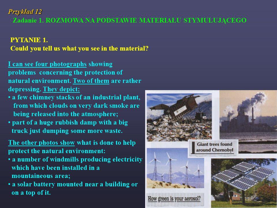 Przykład 12 Zadanie 1. ROZMOWA NA PODSTAWIE MATERIAŁU STYMULUJĄCEGO PYTANIE 1. Could you tell us what you see in the material? I can see four photogra
