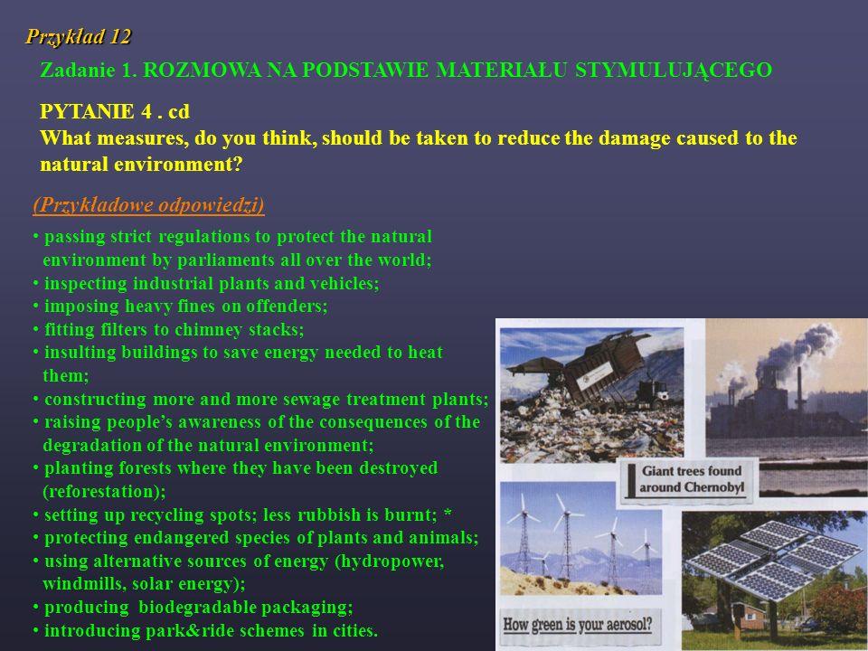 Przykład 12 Zadanie 1. ROZMOWA NA PODSTAWIE MATERIAŁU STYMULUJĄCEGO PYTANIE 4. cd What measures, do you think, should be taken to reduce the damage ca