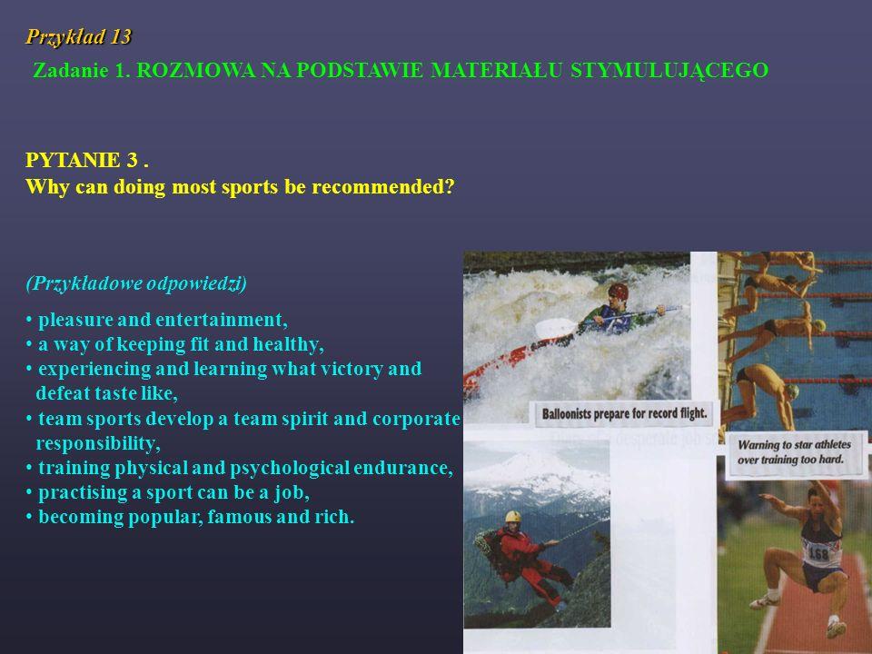 Przykład 13 Zadanie 1. ROZMOWA NA PODSTAWIE MATERIAŁU STYMULUJĄCEGO PYTANIE 3. Why can doing most sports be recommended? (Przykładowe odpowiedzi) plea