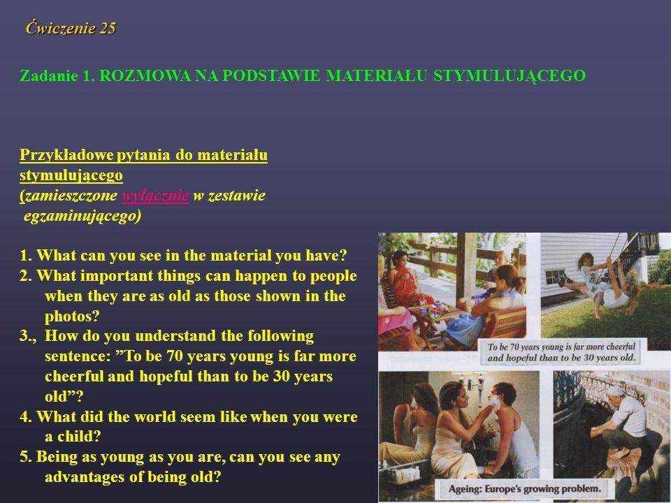 Ćwiczenie 25 Zadanie 1. ROZMOWA NA PODSTAWIE MATERIAŁU STYMULUJĄCEGO Przykładowe pytania do materiału stymulującego (zamieszczone wyłącznie w zestawie