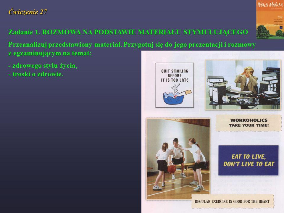 Ćwiczenie 27 Zadanie 1. ROZMOWA NA PODSTAWIE MATERIAŁU STYMULUJĄCEGO Przeanalizuj przedstawiony materiał. Przygotuj się do jego prezentacji i rozmowy