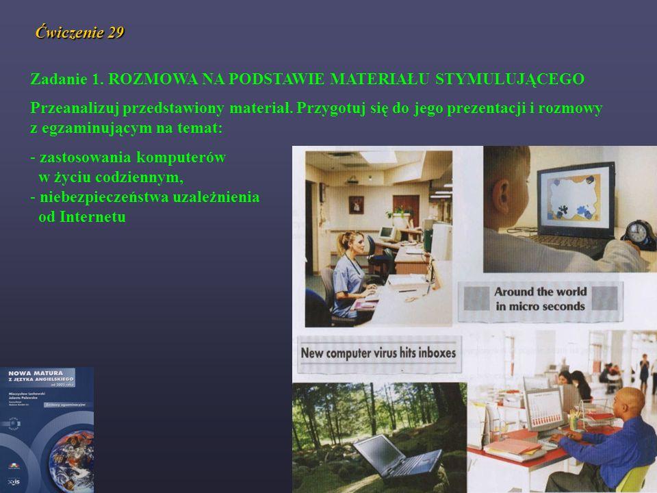 Ćwiczenie 29 Zadanie 1. ROZMOWA NA PODSTAWIE MATERIAŁU STYMULUJĄCEGO Przeanalizuj przedstawiony materiał. Przygotuj się do jego prezentacji i rozmowy