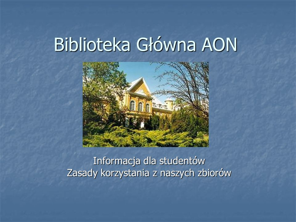 Biblioteka Główna AON Informacja dla studentów Zasady korzystania z naszych zbiorów