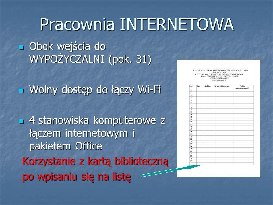 Pracownia INTERNETOWA Obok wejścia do WYPOŻYCZALNI (pok. 31) Obok wejścia do WYPOŻYCZALNI (pok. 31) Wolny dostęp do łączy Wi-Fi Wolny dostęp do łączy