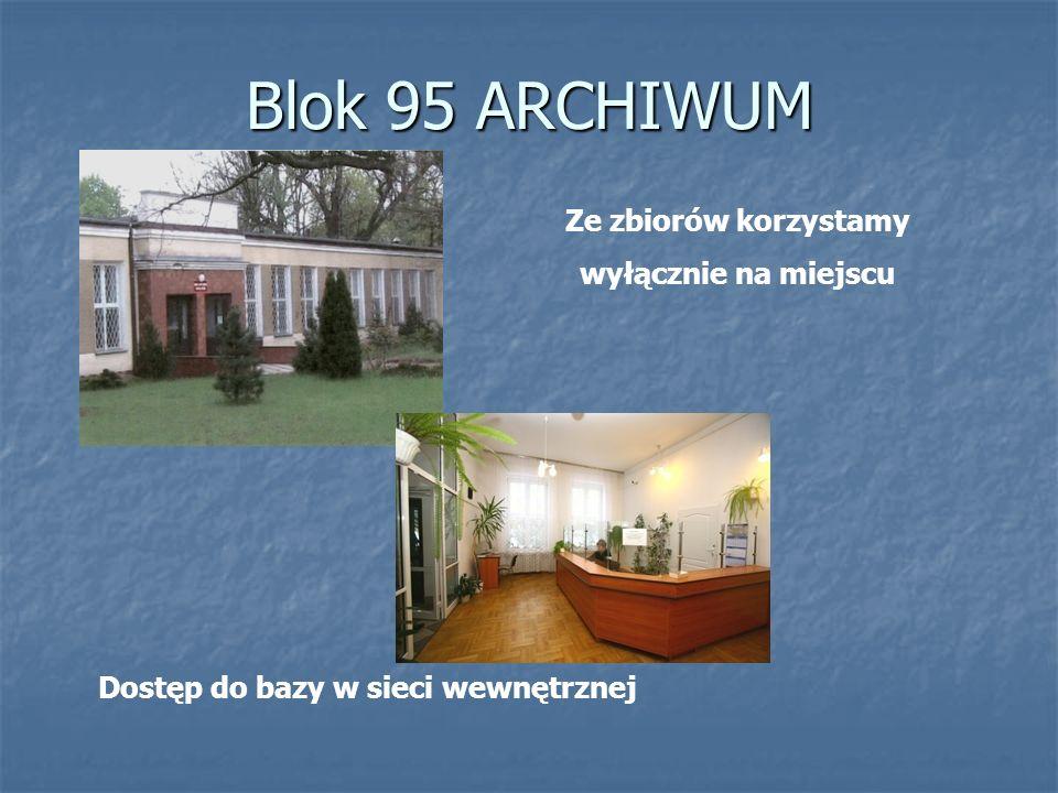 Blok 95 ARCHIWUM Ze zbiorów korzystamy wyłącznie na miejscu Dostęp do bazy w sieci wewnętrznej
